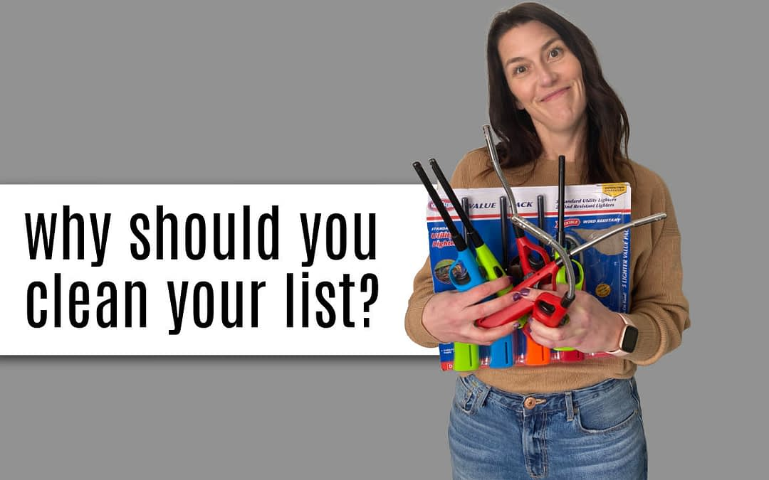 Why should you clean your list?
