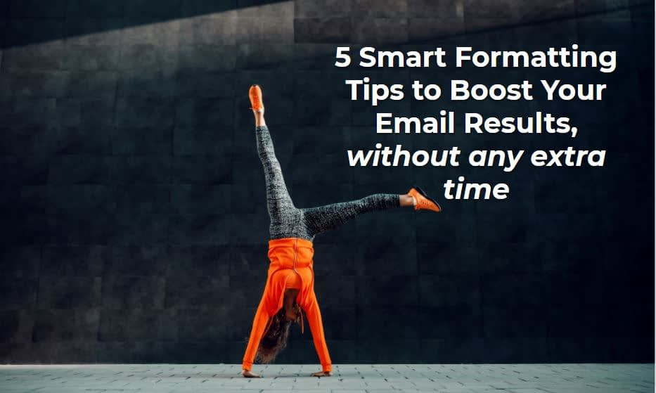 5 Smart Formatting Tips to Boost Your Email Results, without any extra time